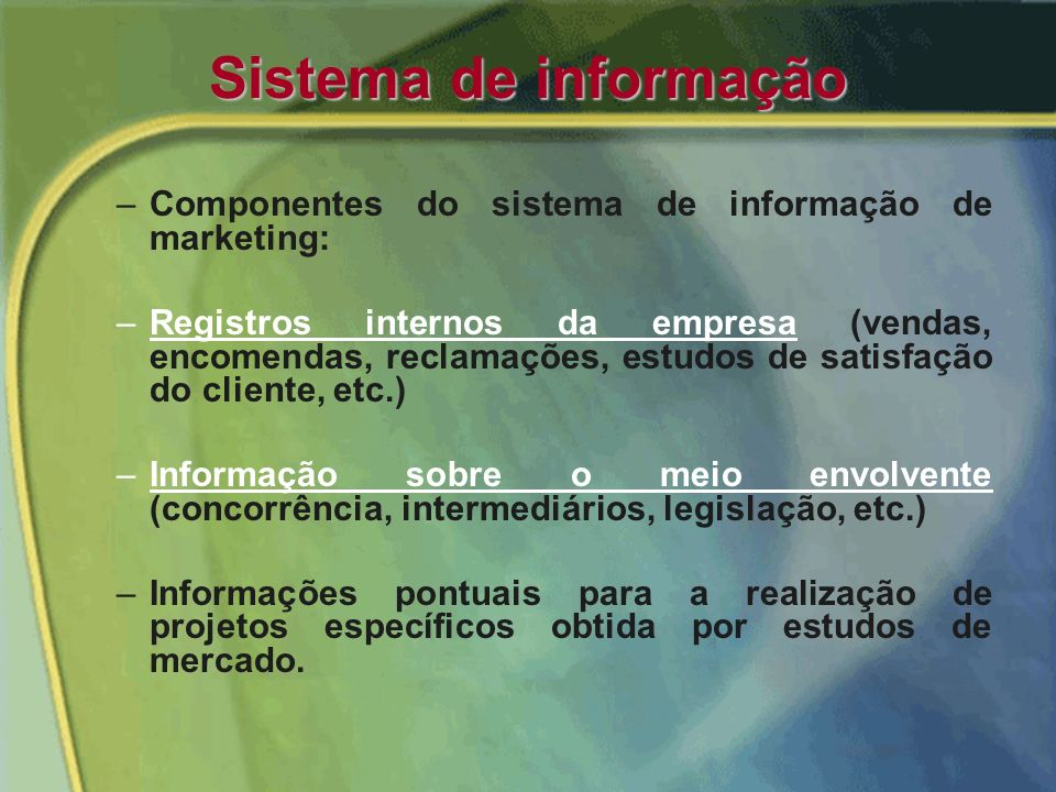 Sistema de informação Componentes do sistema de informação de marketing: