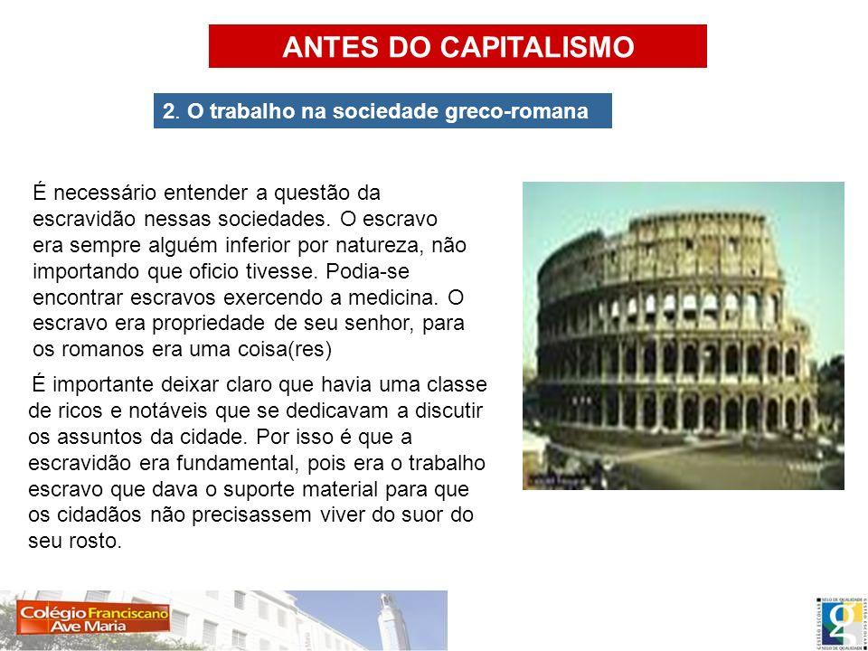 ANTES DO CAPITALISMO 2. O trabalho na sociedade greco-romana