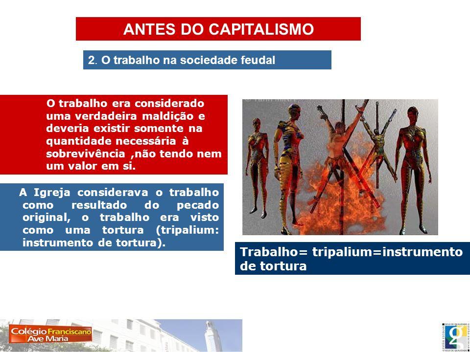 ANTES DO CAPITALISMO 2. O trabalho na sociedade feudal