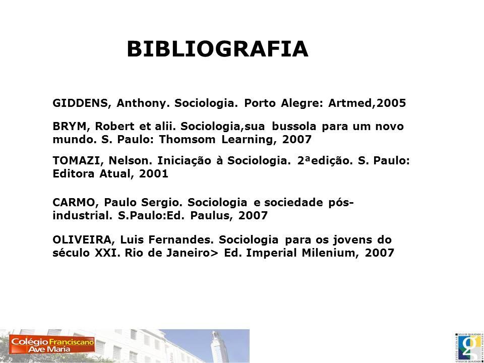 BIBLIOGRAFIA GIDDENS, Anthony. Sociologia. Porto Alegre: Artmed,2005