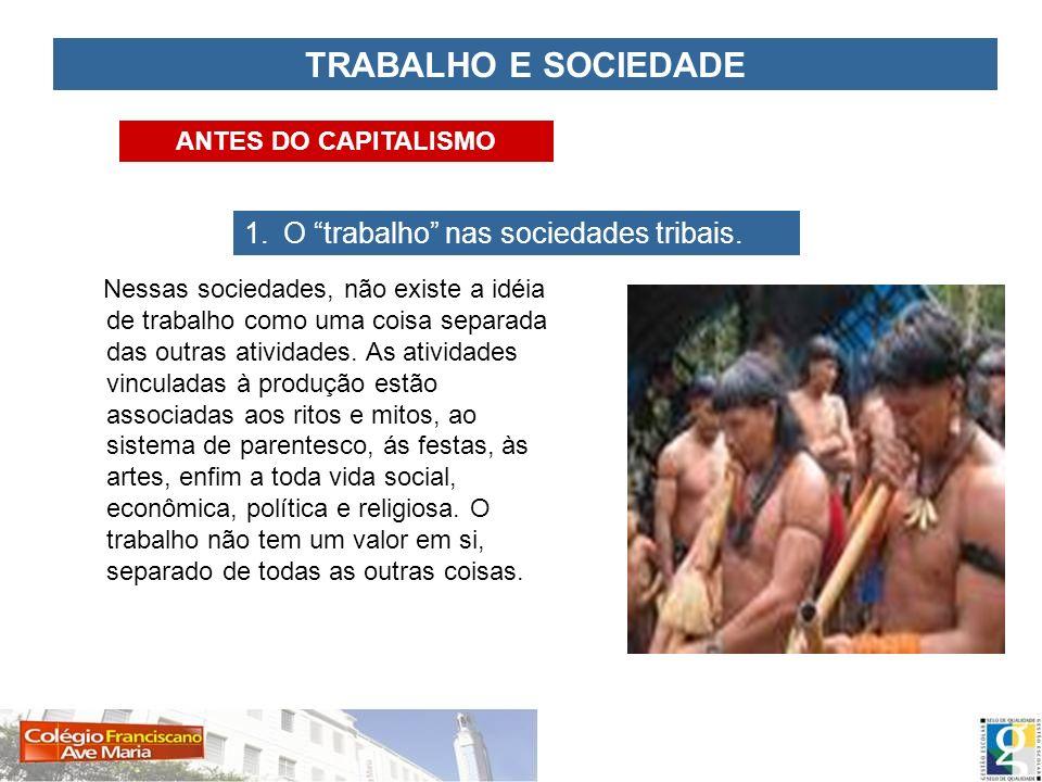 TRABALHO E SOCIEDADE O trabalho nas sociedades tribais.
