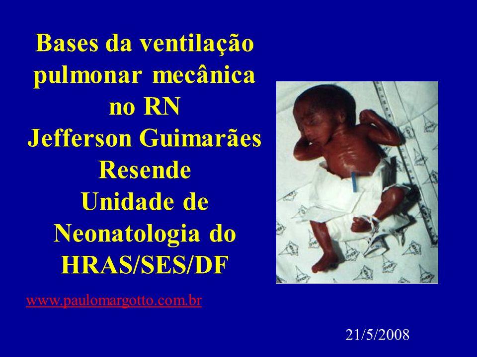 Bases da ventilação pulmonar mecânica no RN Jefferson Guimarães Resende Unidade de Neonatologia do HRAS/SES/DF
