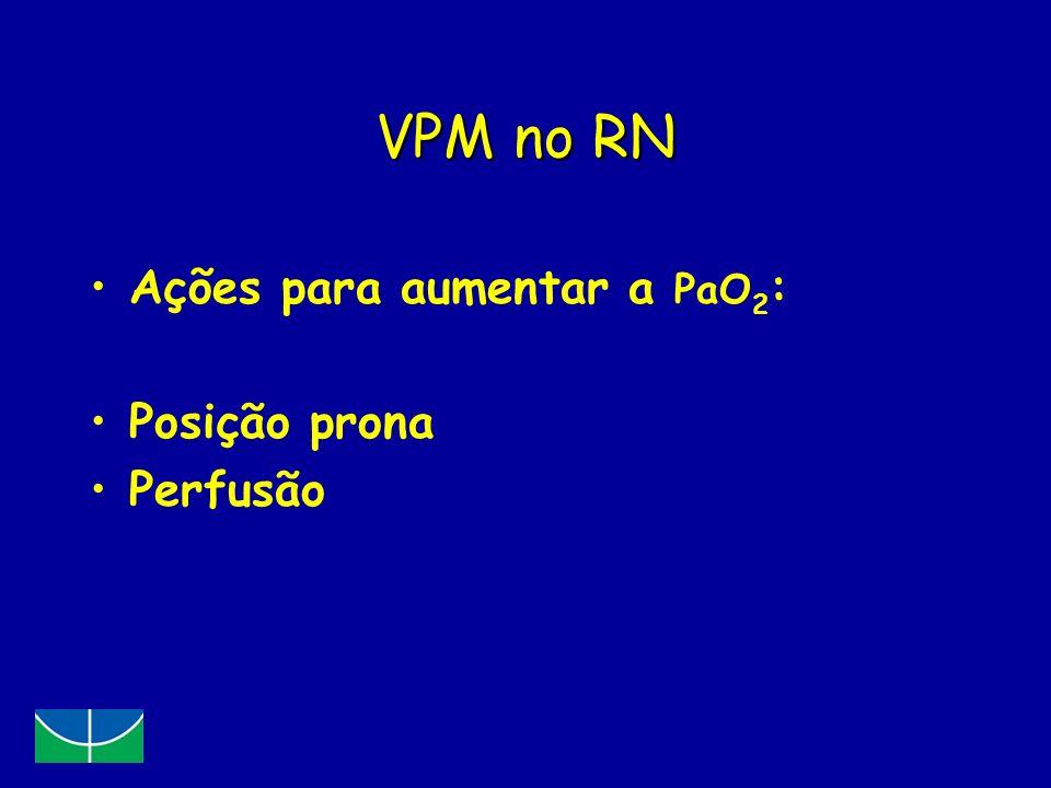 VPM no RN Ações para aumentar a PaO2: Posição prona Perfusão