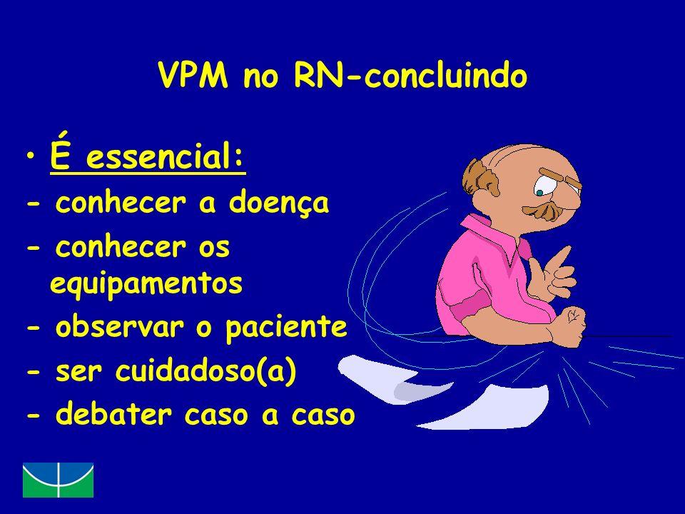 VPM no RN-concluindo É essencial: - conhecer a doença