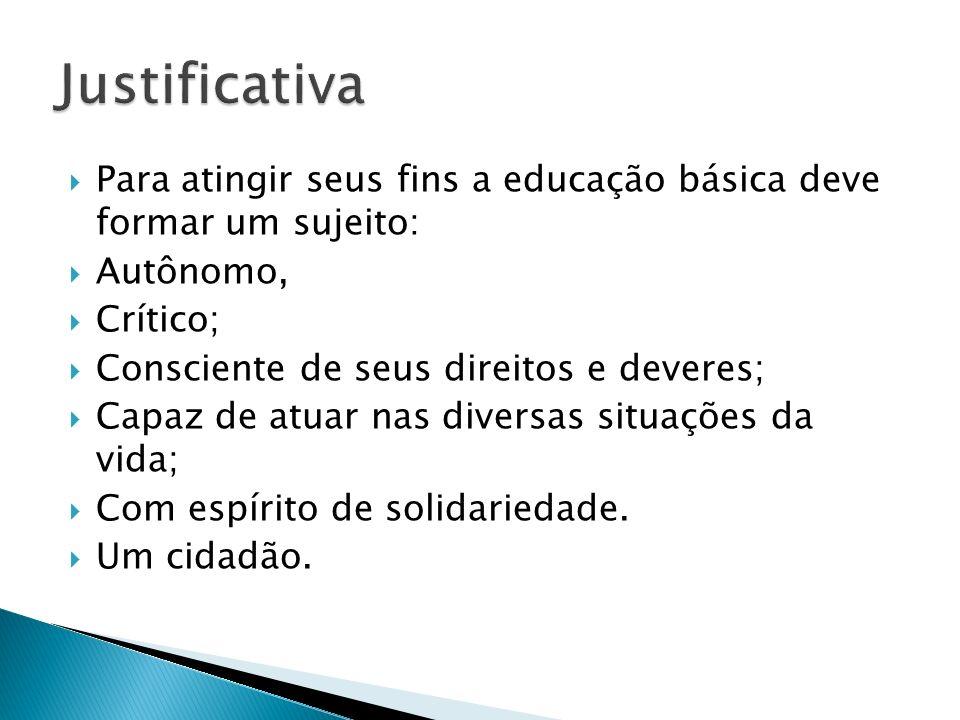 Justificativa Para atingir seus fins a educação básica deve formar um sujeito: Autônomo, Crítico;