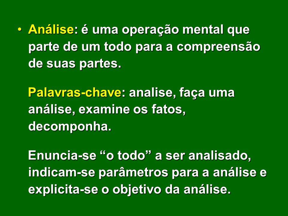 Análise: é uma operação mental que parte de um todo para a compreensão de suas partes.
