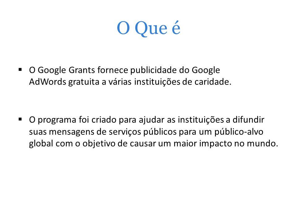 O Que éO Google Grants fornece publicidade do Google AdWords gratuita a várias instituições de caridade.