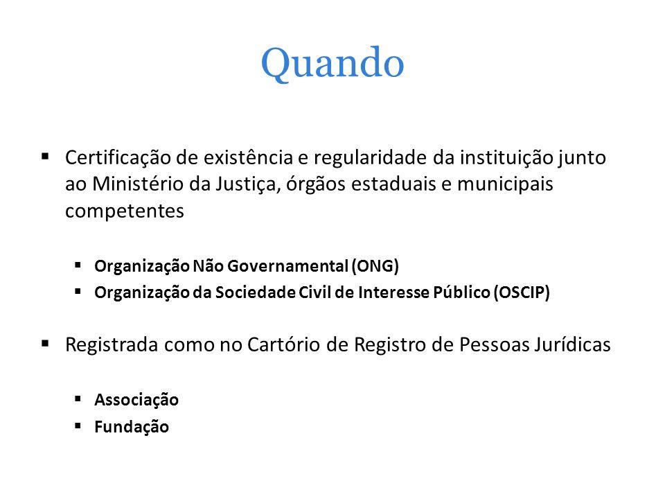 Quando Certificação de existência e regularidade da instituição junto ao Ministério da Justiça, órgãos estaduais e municipais competentes.