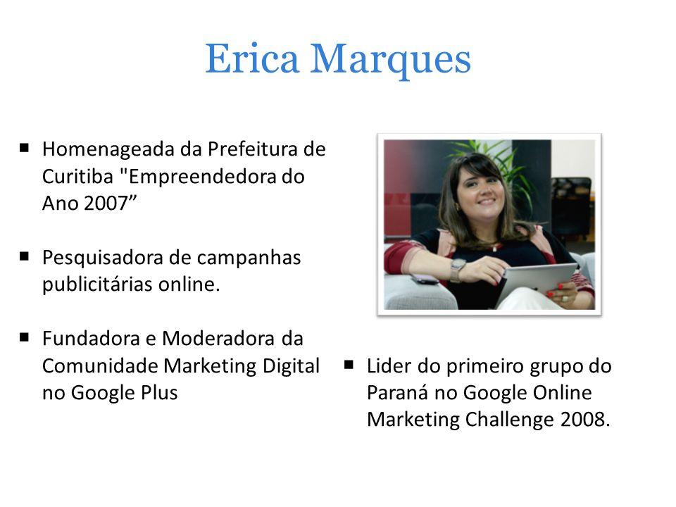 Erica Marques Homenageada da Prefeitura de Curitiba Empreendedora do Ano 2007 Pesquisadora de campanhas publicitárias online.