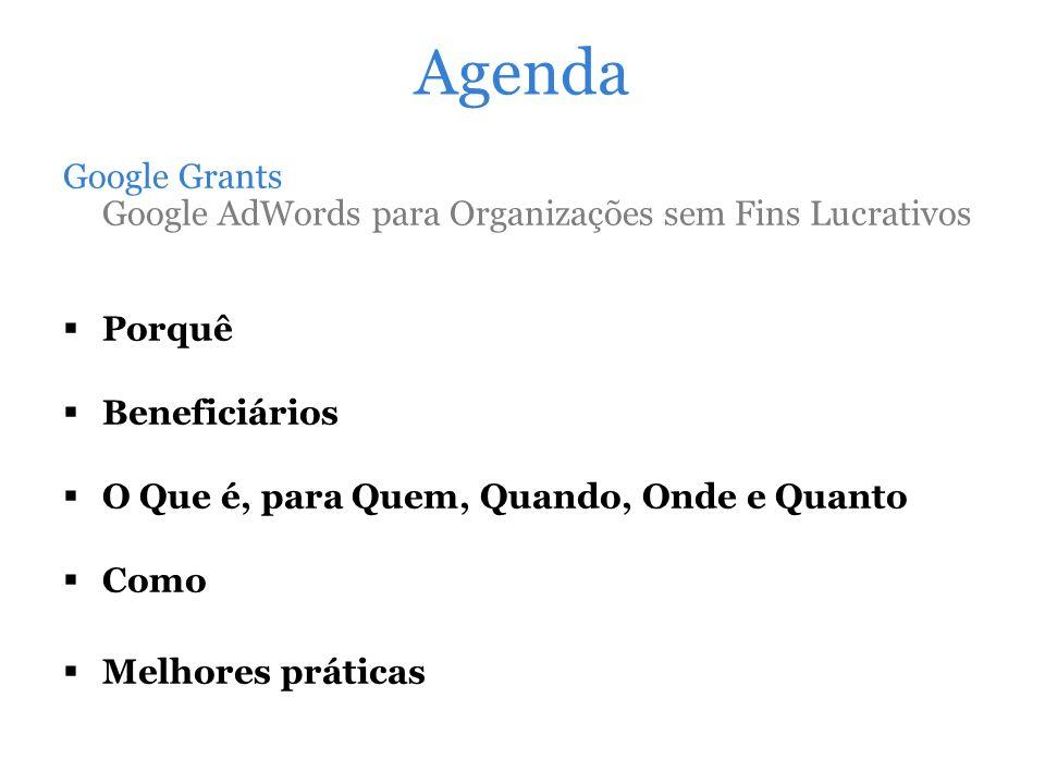AgendaGoogle Grants Google AdWords para Organizações sem Fins Lucrativos. Porquê. Beneficiários. O Que é, para Quem, Quando, Onde e Quanto.