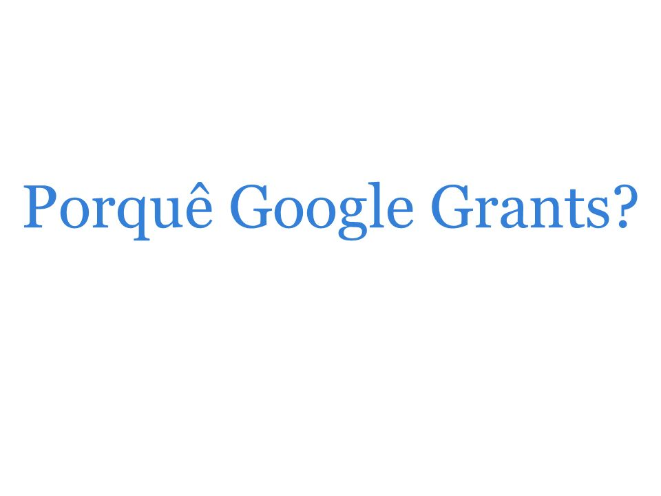 Porquê Google Grants