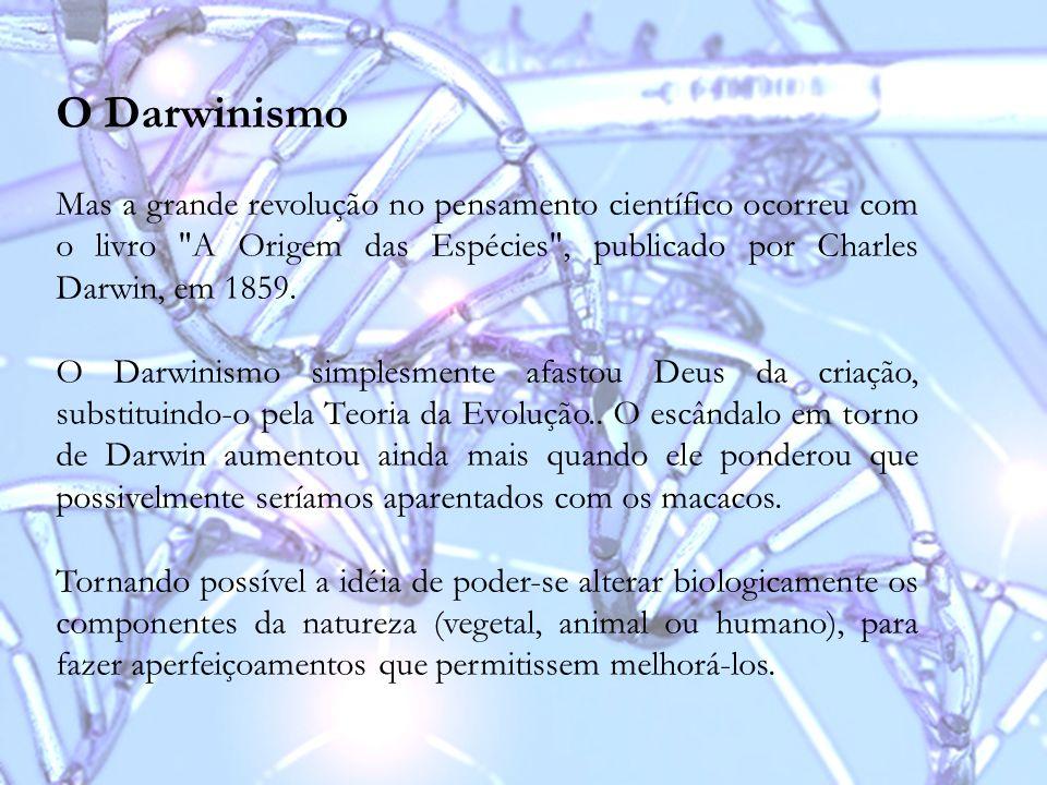 O Darwinismo Mas a grande revolução no pensamento científico ocorreu com o livro A Origem das Espécies , publicado por Charles Darwin, em 1859.