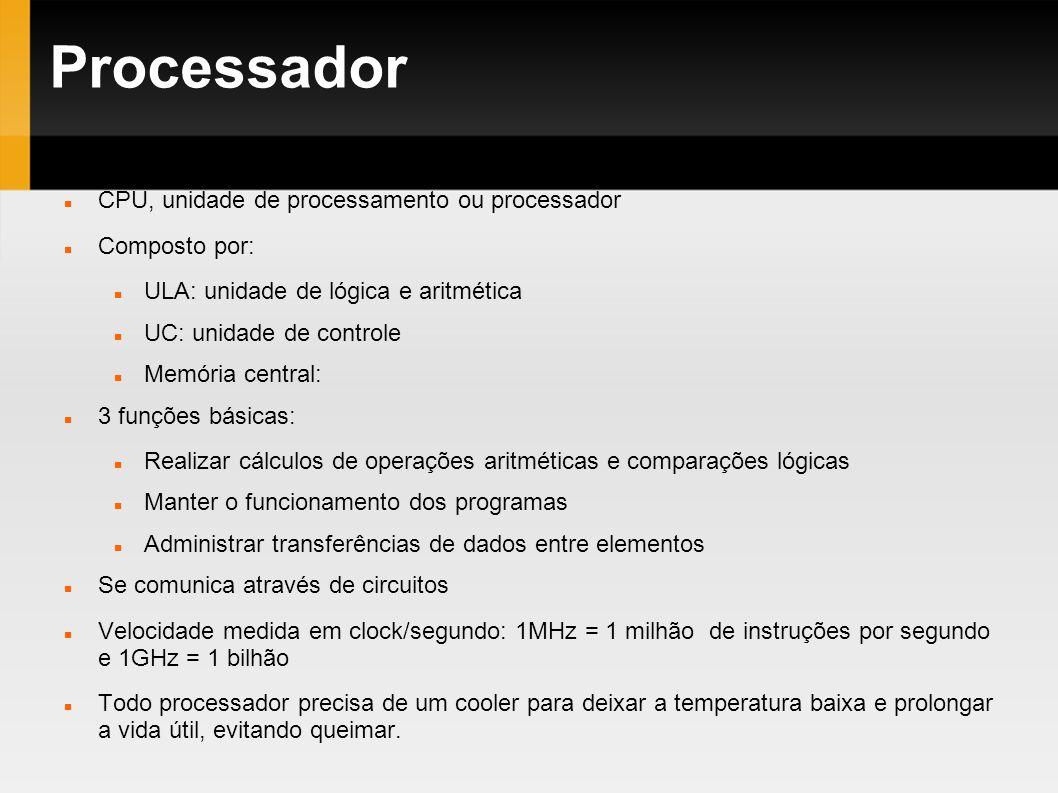 Processador CPU, unidade de processamento ou processador Composto por: