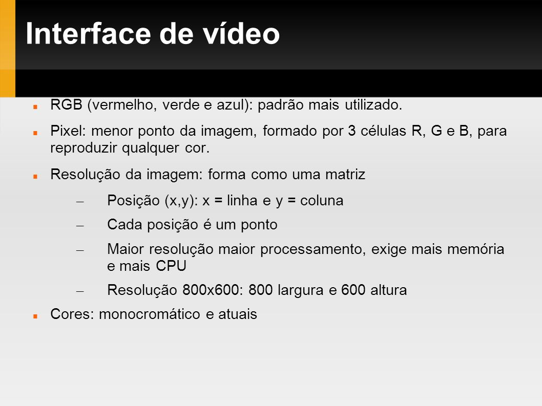 Interface de vídeo RGB (vermelho, verde e azul): padrão mais utilizado.