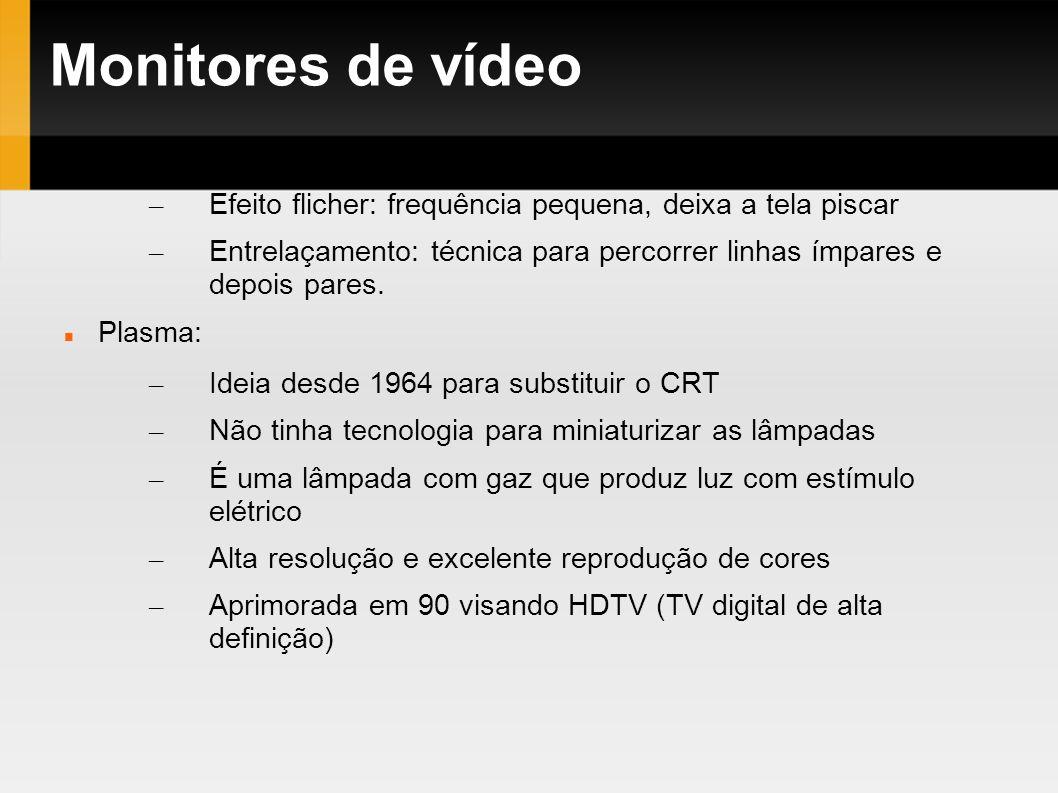 Monitores de vídeo Efeito flicher: frequência pequena, deixa a tela piscar. Entrelaçamento: técnica para percorrer linhas ímpares e depois pares.
