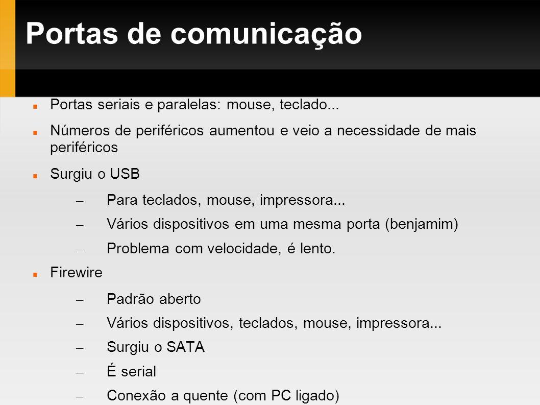 Portas de comunicação Portas seriais e paralelas: mouse, teclado...