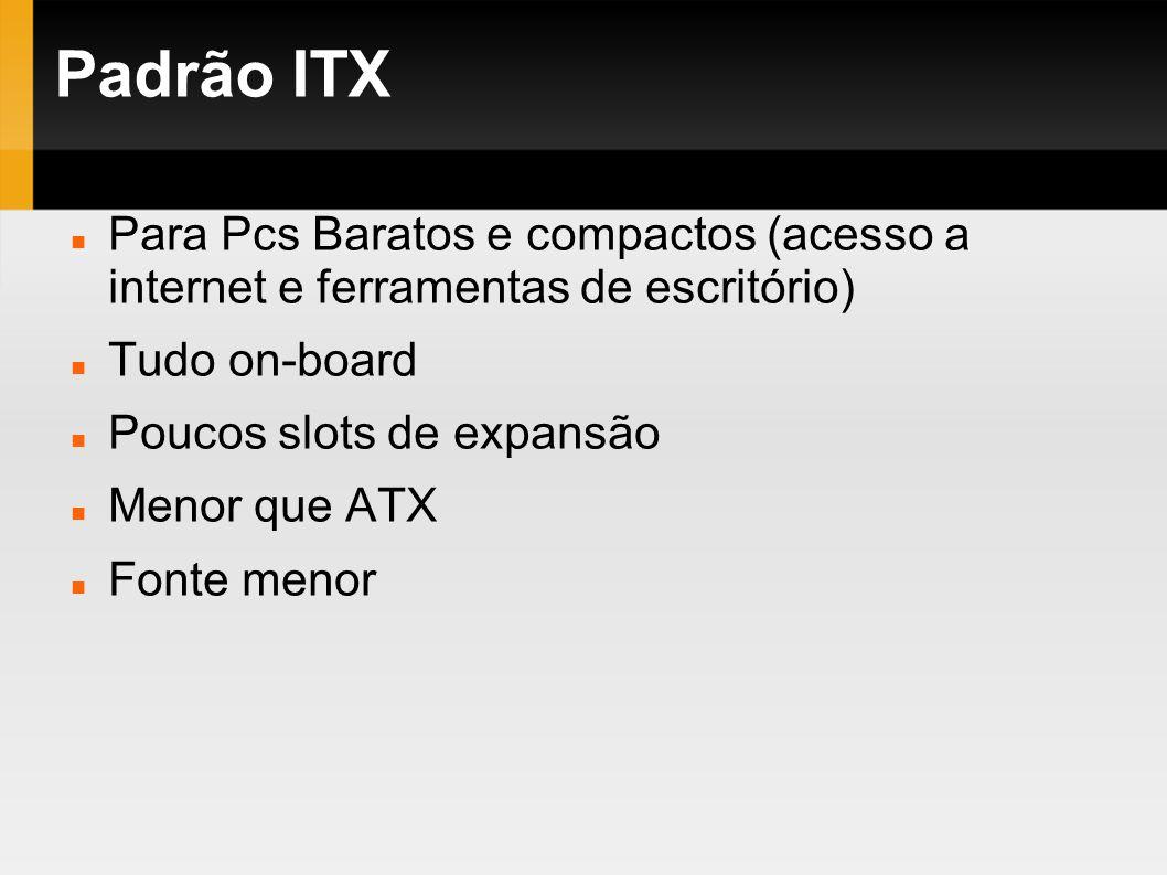 Padrão ITXPara Pcs Baratos e compactos (acesso a internet e ferramentas de escritório) Tudo on-board.