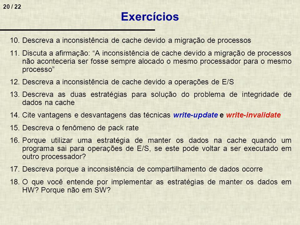 Exercícios Descreva a inconsistência de cache devido a migração de processos.