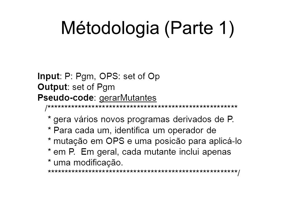 Métodologia (Parte 1) Input: P: Pgm, OPS: set of Op Output: set of Pgm