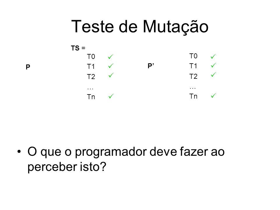 Teste de Mutação O que o programador deve fazer ao perceber isto  