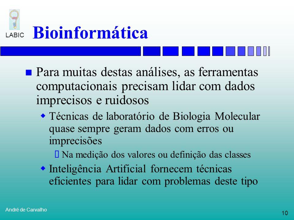Bioinformática Para muitas destas análises, as ferramentas computacionais precisam lidar com dados imprecisos e ruidosos.