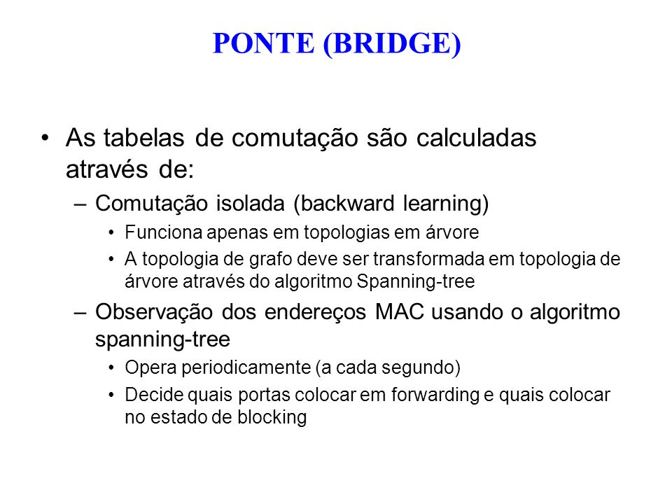 PONTE (BRIDGE) As tabelas de comutação são calculadas através de: