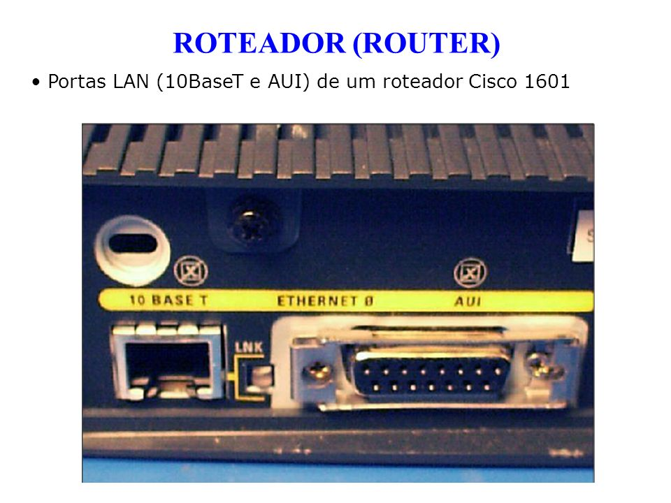 ROTEADOR (ROUTER) Portas LAN (10BaseT e AUI) de um roteador Cisco 1601