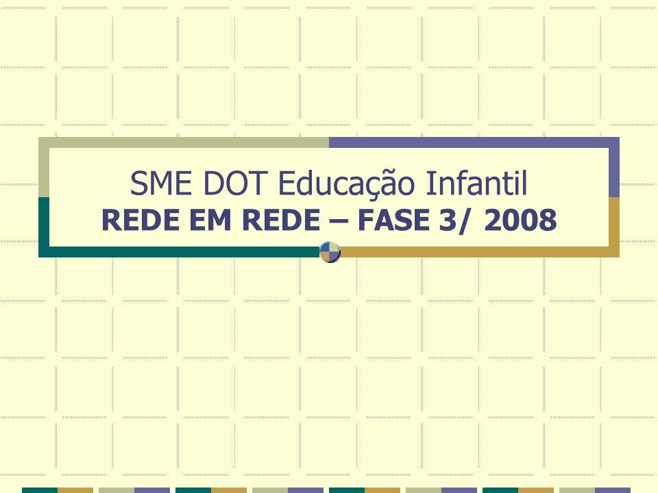 SME DOT Educação Infantil REDE EM REDE – FASE 3/ 2008