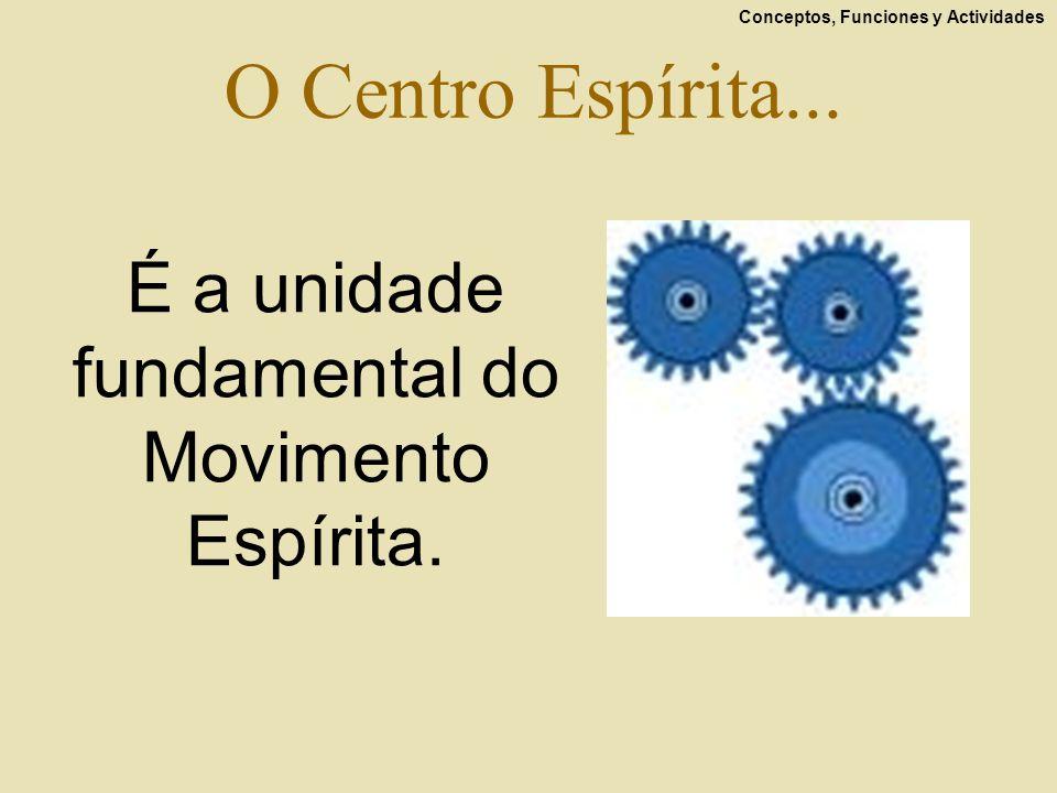 É a unidade fundamental do Movimento Espírita.