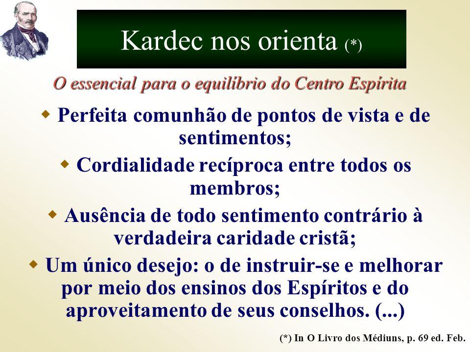 Kardec nos orienta (*)O essencial para o equilíbrio do Centro Espírita. Perfeita comunhão de pontos de vista e de sentimentos;