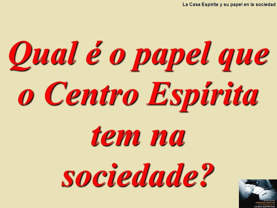 Qual é o papel que o Centro Espírita tem na sociedade