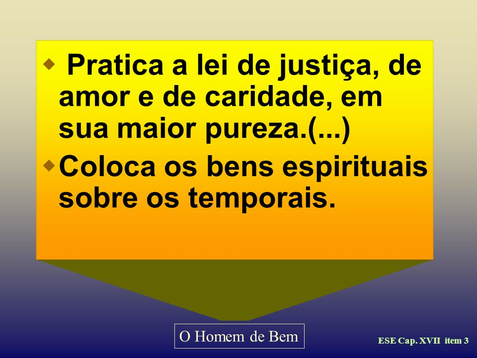 Coloca os bens espirituais sobre os temporais.
