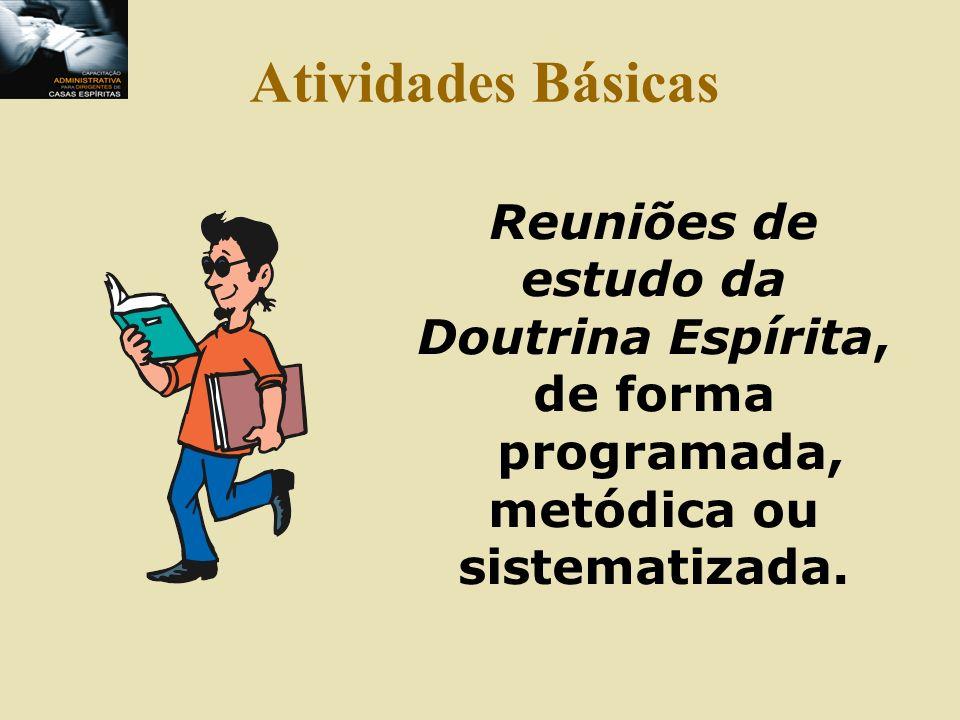 Atividades BásicasReuniões de estudo da Doutrina Espírita, de forma programada, metódica ou sistematizada.