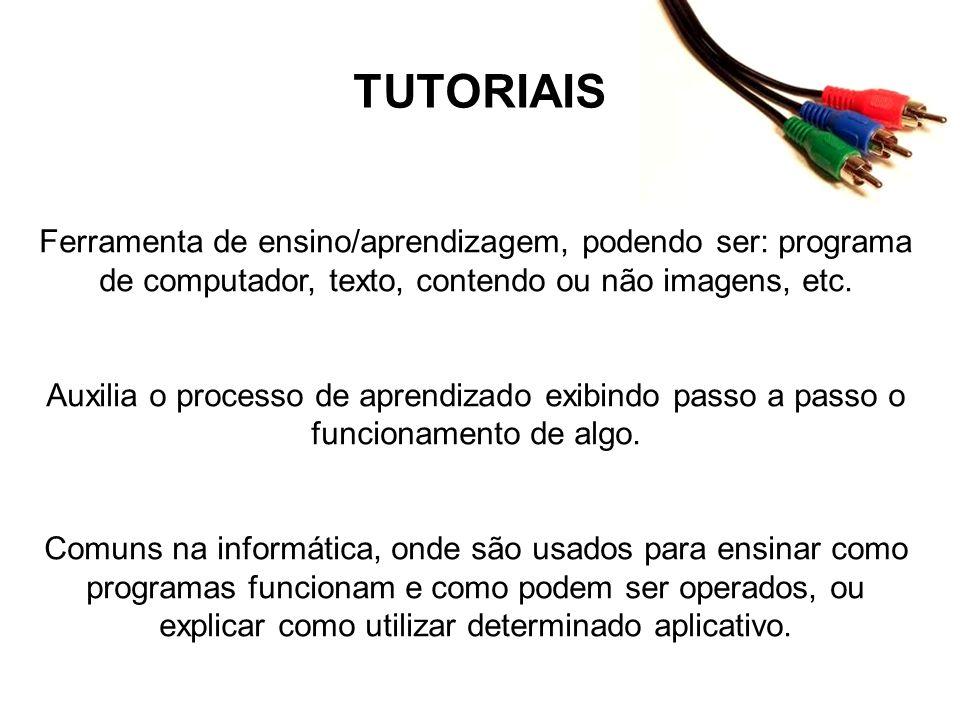 TUTORIAIS Ferramenta de ensino/aprendizagem, podendo ser: programa de computador, texto, contendo ou não imagens, etc.