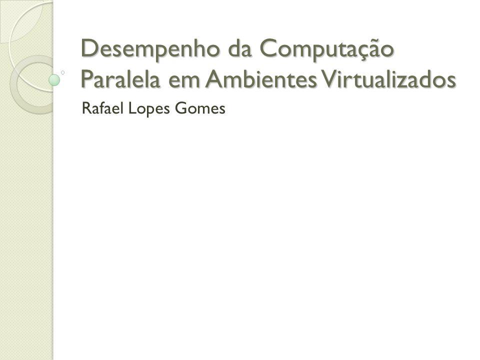 Desempenho da Computação Paralela em Ambientes Virtualizados