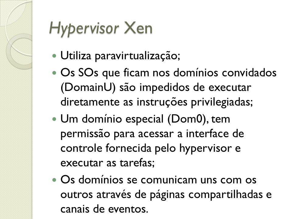 Hypervisor Xen Utiliza paravirtualização;
