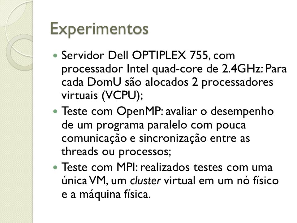 Experimentos Servidor Dell OPTIPLEX 755, com processador Intel quad-core de 2.4GHz: Para cada DomU são alocados 2 processadores virtuais (VCPU);
