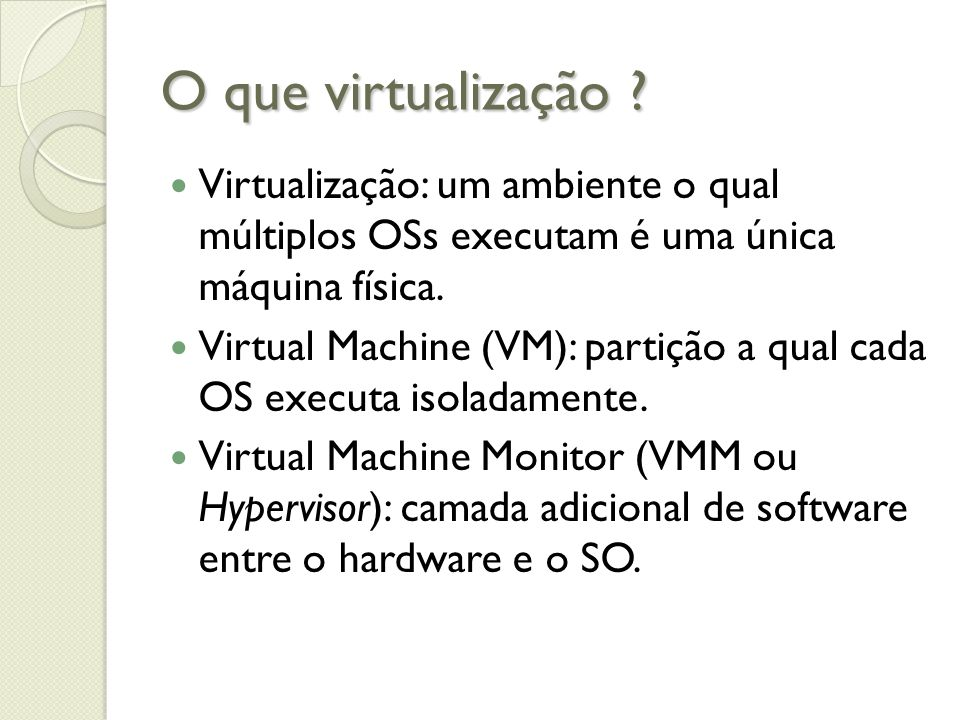 O que virtualização Virtualização: um ambiente o qual múltiplos OSs executam é uma única máquina física.