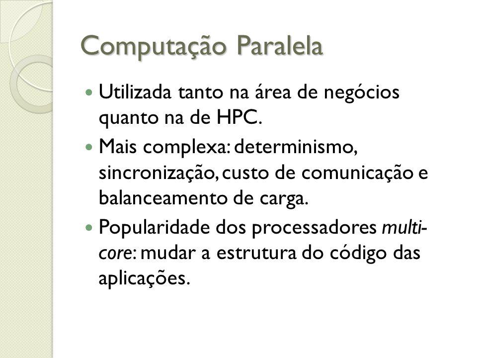 Computação ParalelaUtilizada tanto na área de negócios quanto na de HPC.