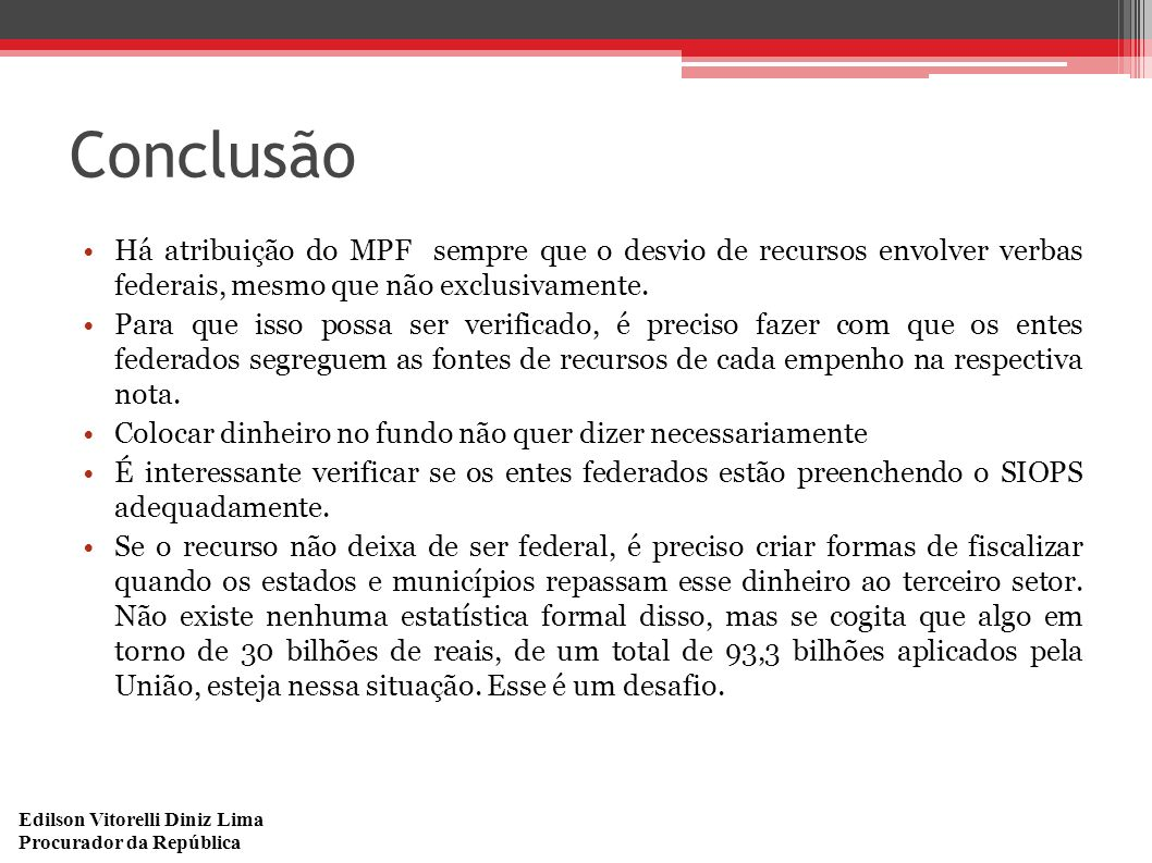 Conclusão Há atribuição do MPF sempre que o desvio de recursos envolver verbas federais, mesmo que não exclusivamente.