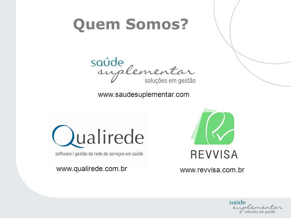 Quem Somos www.saudesuplementar.com www.qualirede.com.br