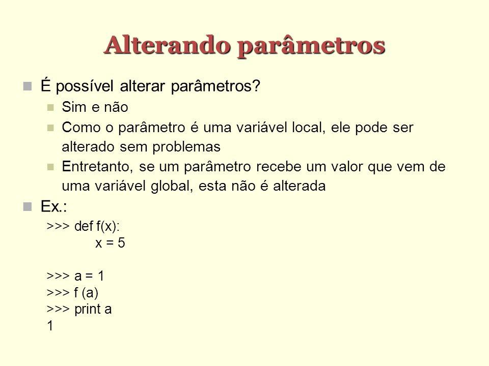 Alterando parâmetros É possível alterar parâmetros Ex.: Sim e não
