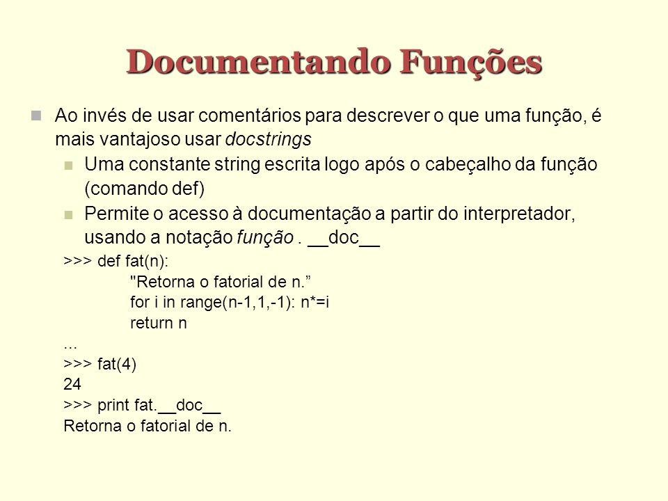 Documentando Funções Ao invés de usar comentários para descrever o que uma função, é mais vantajoso usar docstrings.