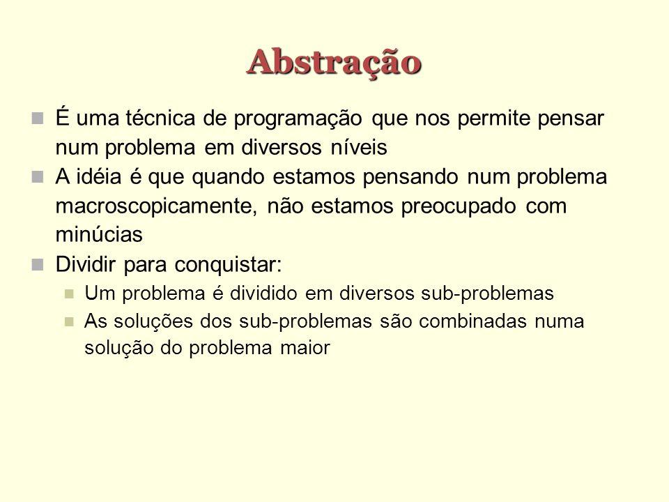 Abstração É uma técnica de programação que nos permite pensar num problema em diversos níveis.
