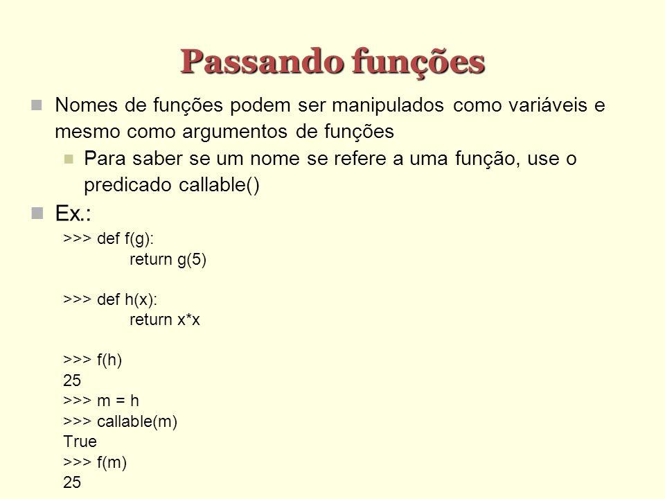 Passando funções Nomes de funções podem ser manipulados como variáveis e mesmo como argumentos de funções.