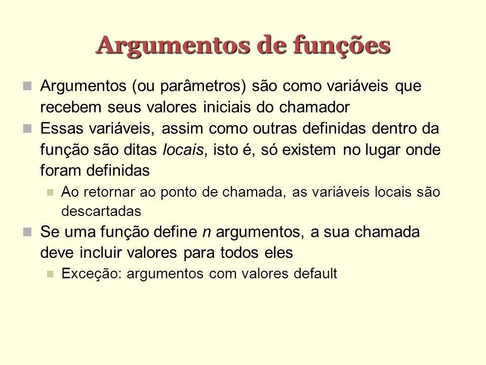 Argumentos de funções Argumentos (ou parâmetros) são como variáveis que recebem seus valores iniciais do chamador.