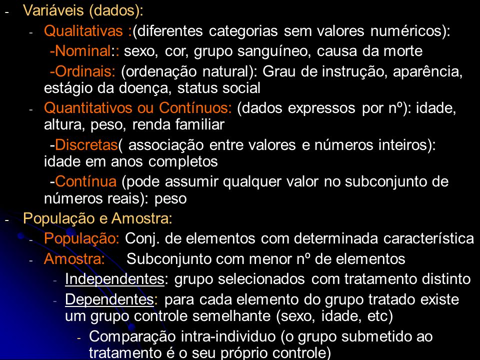 Variáveis (dados):Qualitativas :(diferentes categorias sem valores numéricos): -Nominal:: sexo, cor, grupo sanguíneo, causa da morte.