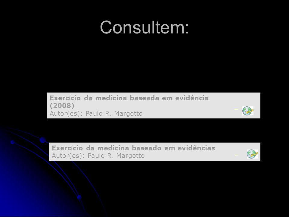 Consultem: Exercício da medicina baseada em evidência (2008) Autor(es): Paulo R. Margotto.