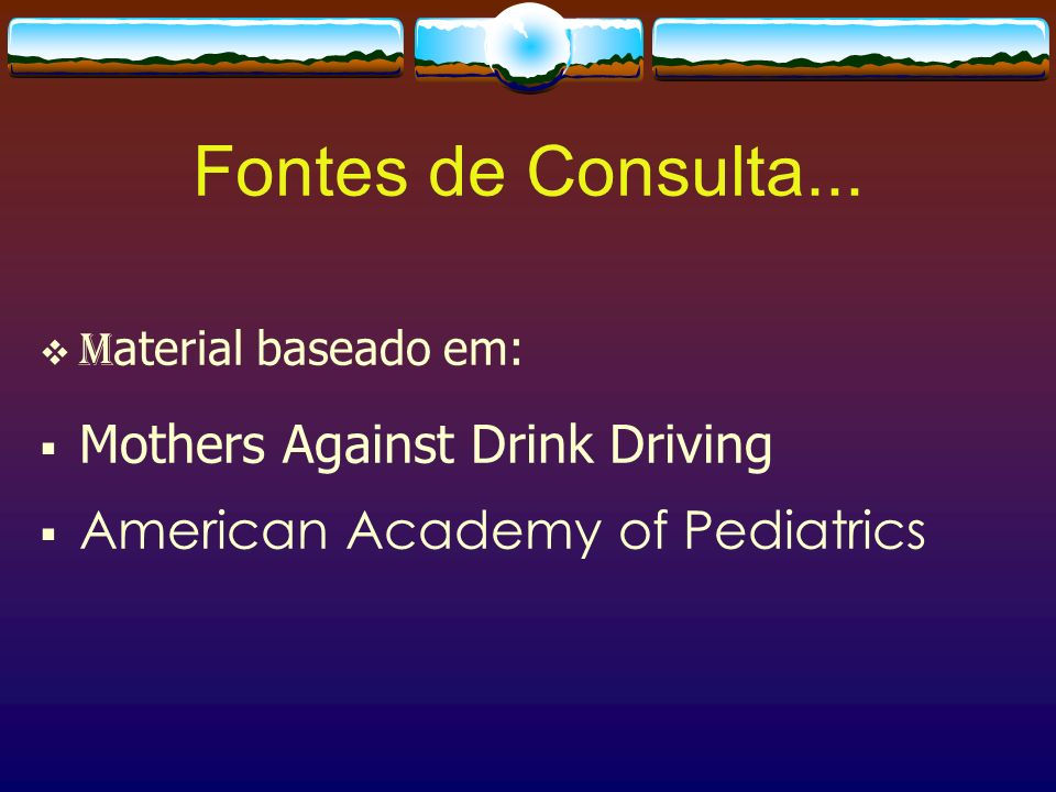 Fontes de Consulta... Mothers Against Drink Driving
