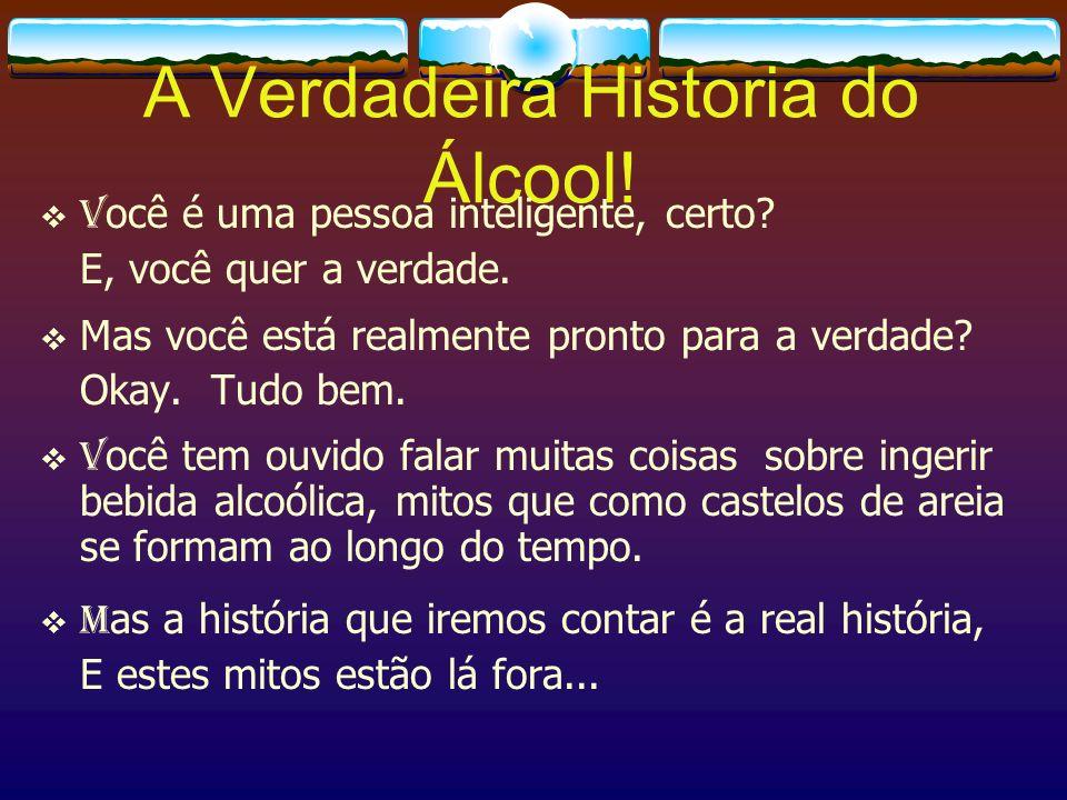 A Verdadeira Historia do Álcool!